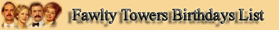 Fawlty Towers Cast Birthdays List banner
