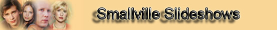 Smallville Slideshows Banner