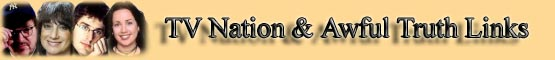 TV Nation & Awful Truth Links banner