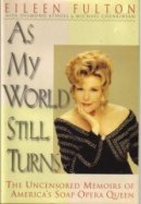 As My World Still Turns: The Uncensored Memoirs of America's Soap Opera Queen book cover