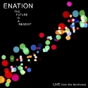 Enation -- The Future is a Memory: Live from the Northwest