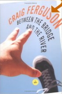 Between the Bridge and River book by Craig Ferguson