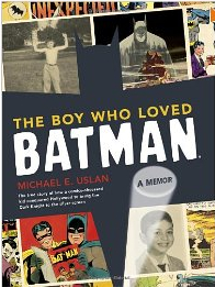The Boy Who Loved Batman: A Memoir by Michael Uslan book cover