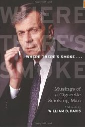 Where There's Smoke...: Musings of a Cigarette Smoking Man, a Memoir